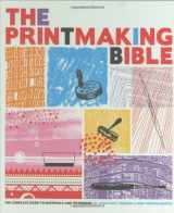 9780811862288-0811862283-The Printmaking Bible: The Complete Guide to Materials and Techniques
