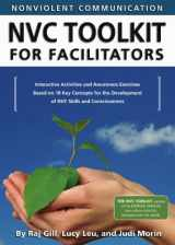 Nonviolent Communication (NVC) Toolkit for Facilitators: Interactive Activities and Awareness Exercises Based on 18 Key Concepts for the Development of NVC Skills and Consciousness