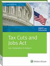 9780808046776-0808046772-Tax Cuts and Jobs Act of 2017: Law, Explanation and Analysis