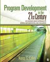 9781412974493-1412974496-Program Development in the 21st Century: An Evidence-Based Approach to Design, Implementation, and Evaluation (NULL)