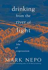 9781683642305-1683642309-Drinking from the River of Light: The Life of Expression