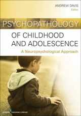 9780826109200-0826109209-Psychopathology of Childhood and Adolescence: A Neuropsychological Approach
