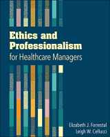 9781567937343-1567937349-Ethics and Professionalism for Healthcare Managers
