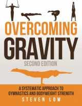 9780990873853-0990873854-Overcoming Gravity: A Systematic Approach to Gymnastics and Bodyweight Strength (Second Edition)