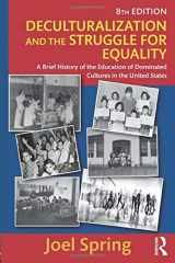 9781138119406-1138119407-Deculturalization and the Struggle for Equality: A Brief History of the Education of Dominated Cultures in the United States (Sociocultural, Political, and Historical Studies in Education)
