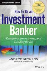 9781118487624-1118487621-How to Be an Investment Banker, + Website: Recruiting, Interviewing, and Landing the Job