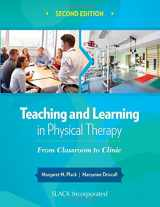 9781630910686-1630910686-Teaching and Learning in Physical Therapy: From Classroom to Clinic