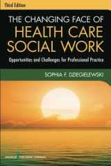 9780826119421-0826119425-The Changing Face of Health Care Social Work, Third Edition: Opportunities and Challenges for Professional Practice