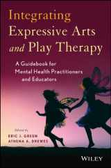 9781118527986-1118527984-Integrating Expressive Arts and Play Therapy with Children and Adolescents