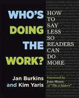 9781625310750-1625310757-Who's Doing the Work?: How to Say Less So Readers Can Do More