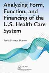 9781482236538-1482236532-Analyzing Form, Function, and Financing of the U.S. Health Care System