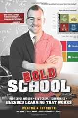 9781328016263-1328016269-Bold School: Old School Wisdom + New School Technologies = Blended Learning That Works