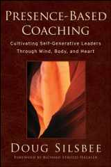 9780470325094-0470325097-Presence-Based Coaching: Cultivating Self-Generative Leaders Through Mind, Body, and Heart
