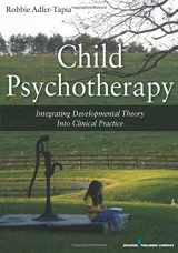 9780826106735-0826106730-Child Psychotherapy: Integrating Developmental Theory into Clinical Practice