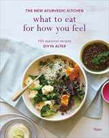 9780847859689-0847859681-What to Eat for How You Feel: The New Ayurvedic Kitchen - 100 Seasonal Recipes