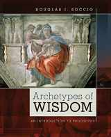 9781285874319-1285874315-Archetypes of Wisdom: An Introduction to Philosophy