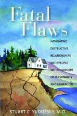 9781585622146-1585622141-Fatal Flaws: Navigating Destructive Relationships with People with Disorders...