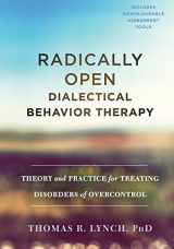 9781626259287-1626259283-Radically Open Dialectical Behavior Therapy: Theory and Practice for Treating Disorders of Overcontrol