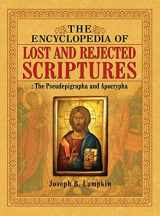 9781936533558-1936533553-The Encyclopedia of Lost and Rejected Scriptures: The Pseudepigrapha and Apocrypha