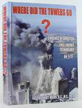 9780615412566-0615412564-Where Did the Towers Go? Evidence of Directed Free-energy Technology on 9/11