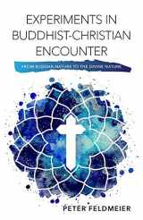 9781626983069-1626983062-Experiments in Buddhist-Christian Encounter: From Buddha-Nature to the Divine Nature