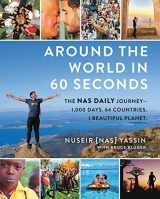 9780062932679-0062932675-Around the World in 60 Seconds: The Nas Daily Journey_1,000 Days. 64 Countries. 1 Beautiful Planet.