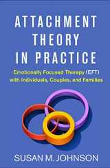 9781462538249-146253824X-Attachment Theory in Practice: Emotionally Focused Therapy (EFT) with Individuals, Couples, and Families