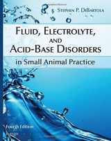 Fluid, Electrolyte, and Acid-Base Disorders in Small Animal Practice, 4e (Fluid Therapy In Small Animal Practice)