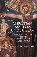 9780691179100-0691179107-Christian Martyrs under Islam: Religious Violence and the Making of the Muslim World