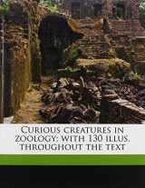 Curious creatures in zoology; with 130 illus. throughout the text