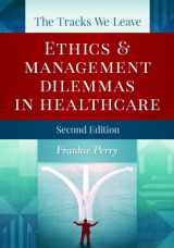 9781567935783-1567935788-The Tracks We Leave: Ethics and Management Dilemmas in Healthcare, Second Edition (Ache Management Series)