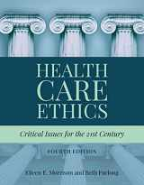 9781284124910-1284124916-Health Care Ethics: Critical Issues for the 21st Century
