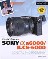 9781681981901-1681981904-David Busch's Sony Alpha a6000/ILCE-6000 Guide to Digital Photography (The David Busch Camera Guide Series)