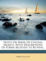 Notes On Birds Of Central Mexico, With Descriptions Of Forms Believed To Be New...