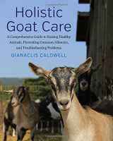 9781603586306-160358630X-Holistic Goat Care: A Comprehensive Guide to Raising Healthy Animals, Preventing Common Ailments, and Troubleshooting Problems