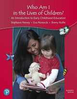 9780134737249-0134737245-Who Am I in the Lives of Children? An Introduction to Early Childhood Education (11th Edition)