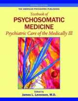 The American Psychiatric Publishing Textbook of Psychosomatic Medicine: Psychiatric Care of the Medically III