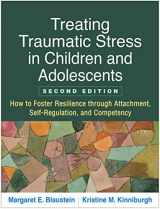 9781462537044-1462537049-Treating Traumatic Stress in Children and Adolescents, Second Edition: How to Foster Resilience through Attachment, Self-Regulation, and Competency