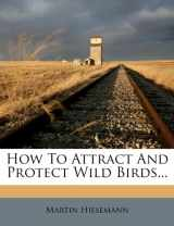 How to Attract and Protect Wild Birds...