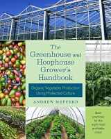 9781603586375-1603586377-The Greenhouse and Hoophouse Grower's Handbook: Organic Vegetable Production Using Protected Culture