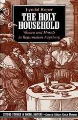 9780198202806-0198202806-The Holy Household: Women and Morals in Reformation Augsburg (Oxford Studies in Social History)