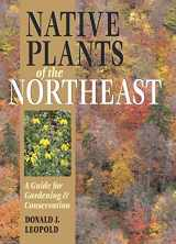 9780881926736-0881926736-Native Plants of the Northeast: A Guide for Gardening and Conservation