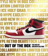 9780847846603-0847846601-Out of the Box: The Rise of Sneaker Culture