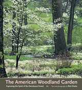 9780881925456-0881925454-The American Woodland Garden: Capturing the Spirit of the Deciduous Forest