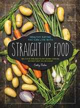 9780997636901-0997636904-Straight Up Food: Delicious and Easy Plant-based Cooking without Salt, Oil or Sugar