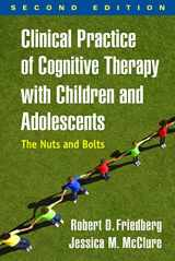 9781462519804-1462519806-Clinical Practice of Cognitive Therapy with Children and Adolescents, Second Edition: The Nuts and Bolts