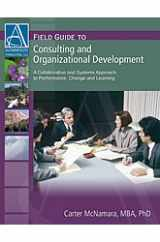 9781933719207-1933719206-Field Guide to Consulting and Organizational Development: A Collaborative and Systems Approach to Performance, Change and Learning