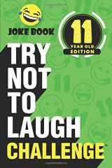 9781951025427-1951025423-The Try Not to Laugh Challenge - 11 Year Old Edition: A Hilarious and Interactive Joke Book Game for Kids - Silly One-Liners, Knock Knock Jokes, and More for Boys and Girls Age Eleven