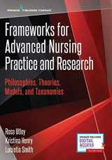 9780826133229-0826133223-Frameworks for Advanced Nursing Practice and Research: Philosophies, Theories, Models, and Taxonomies