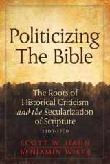 9780824599034-0824599039-Politicizing the Bible: The Roots of Historical Criticism and the Secularization of Scripture 1300-1700 (Herder & Herder Books)